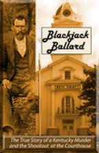 Blackjack Ballard: The True Story of a Kentucky Murder and the Shootout at the Courthouse cover